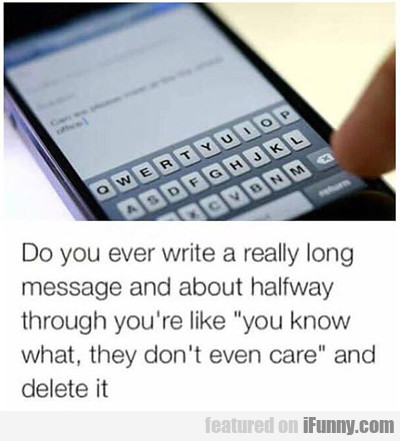 Do You Ever Write A Really Long Message...