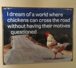 I Dream Of A World Where Chickens...