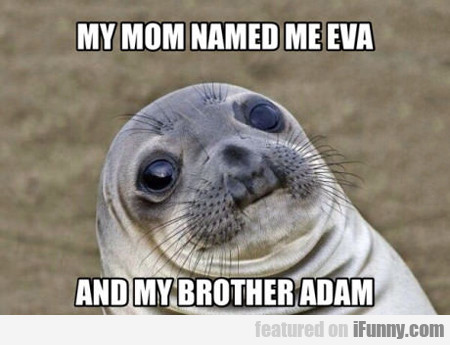 My Mom Named Me Eva...