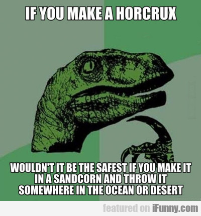 If You Make A Horcrux...