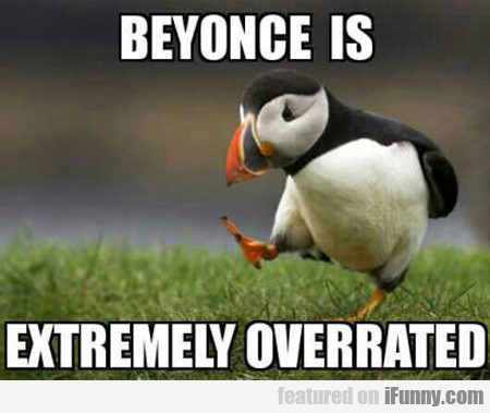 Beyonce Is Extremely Overrated...