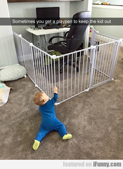 Sometimes You Get A Playpen...