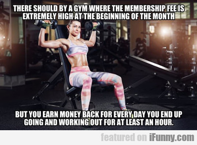 There Should Be A Gym...