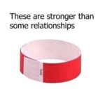 These Are Stronger Than Some Relationships...