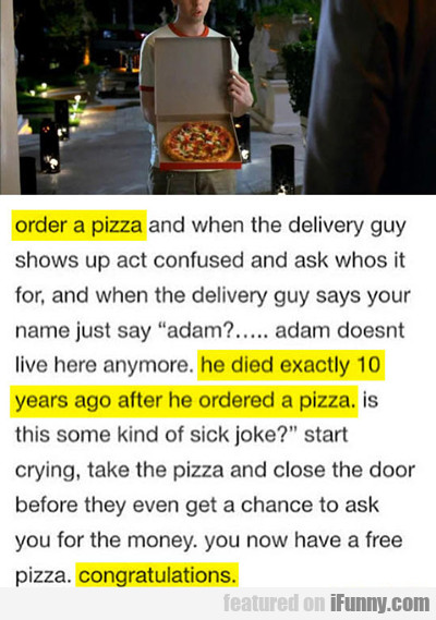Order A Pizza, And When The Delivery Guy Shows