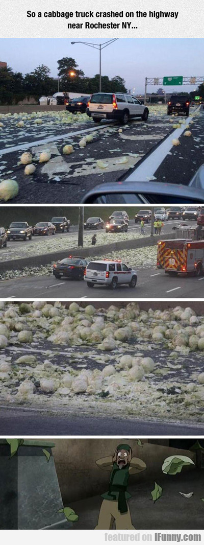 so a cabbage truck crashed...