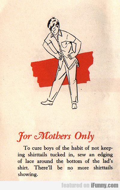 For Mothers Only...