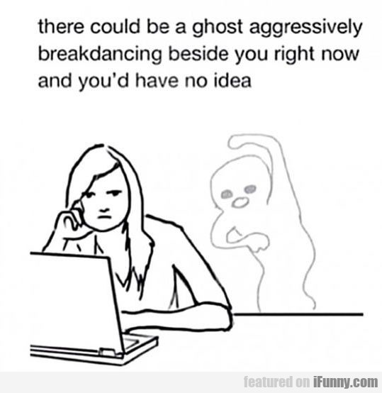 There Could Be A Ghost