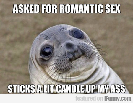 Asked For Romantic Sex...