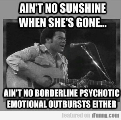 Ain't No Sunshine When She's Gone...