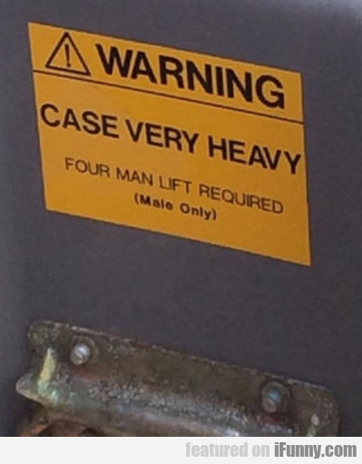Warning: Case Very Heavy...