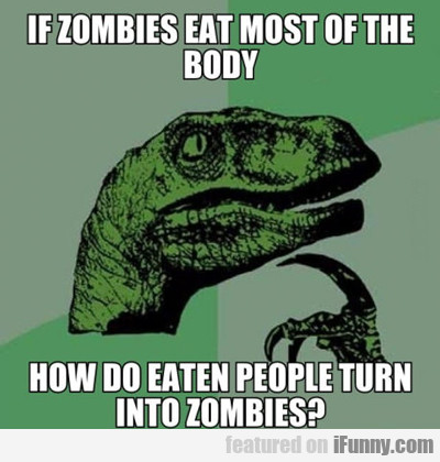 If Zombies Eat Most Of The Body...