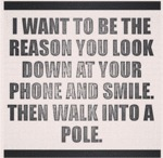 I Want To Be The Reason You Look At Your Phone...