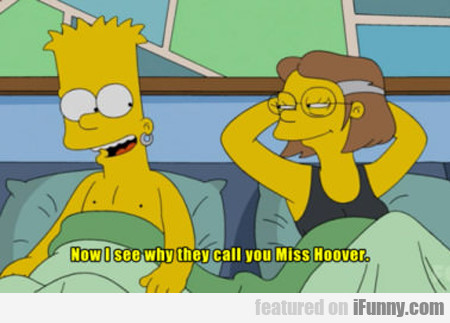 Now I Know Why They Call You Miss Hoover...