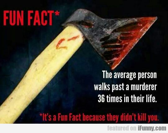 The average person walks past a murderer