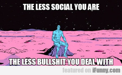 the less social you are...