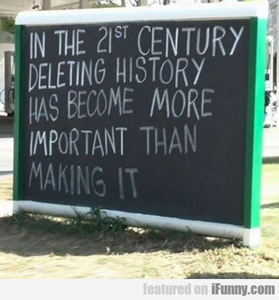 In The 21st Century Deleting History...