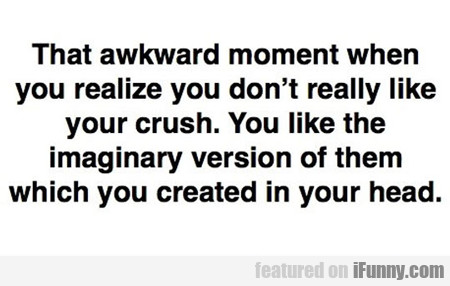 That Awkward Moment When You Realize That...