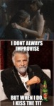 I Don't Always Improvise...