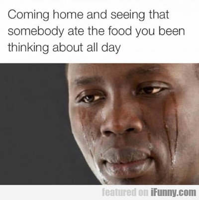 Coming Home And Seeing That Somebody...