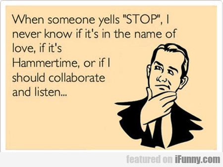 When Someone Yells Stop...