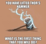 You Have Lifted Thor's Hammer...