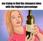 Me Trying To Find The Cheapest Wine...