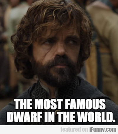 The Most Famous Dwarf In The World...