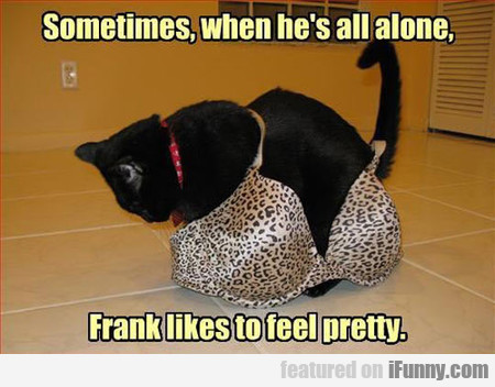 sometimes, when he's all alone...
