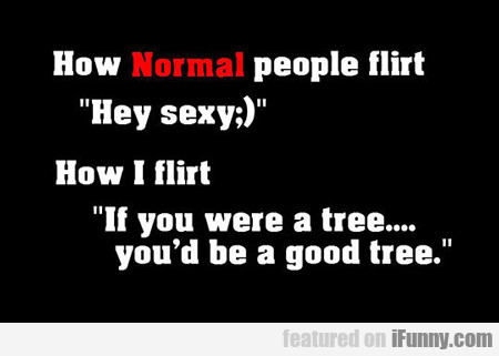 How Normal People Flirt...
