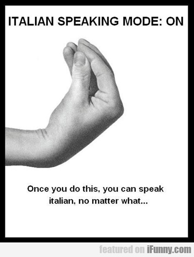 Italian Speaking Mode On...