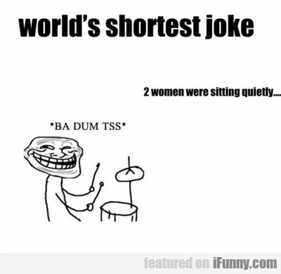 World's Shortest Joke...