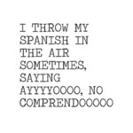 I Throw My Spanish In The Air...