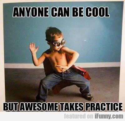 Anyone Can Be Cool...