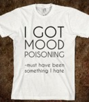 I Got Mood Poisoning...