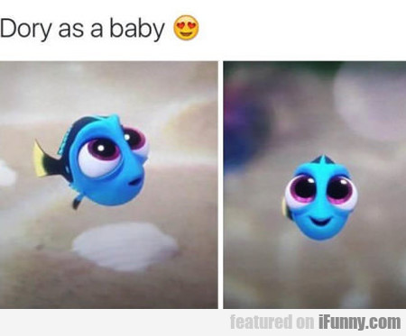 Dory As A Baby...