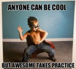 Anyone Can Be Cool, But Awesome...