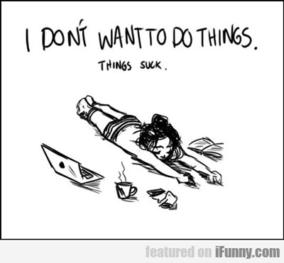 I Don't Want To Do Things...
