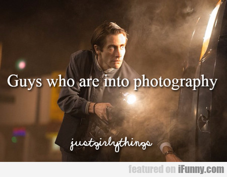 Guys Who Are Into Photography...