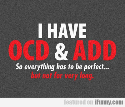 I Have Ocd And Add...