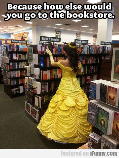 because how else would you go to a bookstore?