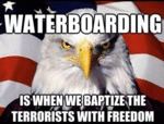 Waterboarding Is When We Baptize Terrorists...
