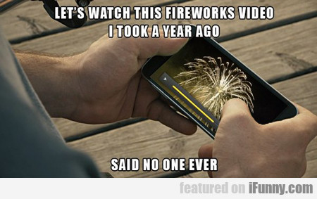 Let's Watch This Fireworks Video...