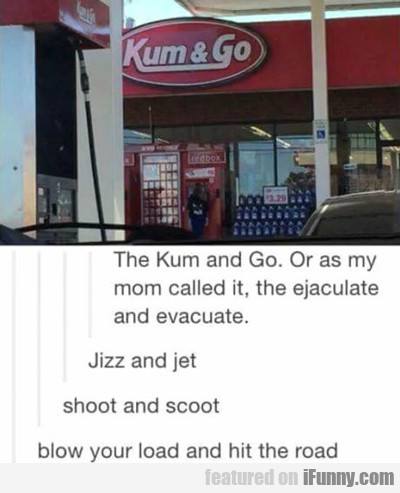 The Kum And Go...