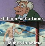 Old Men In Cartoons Vs Old Men In Anime...