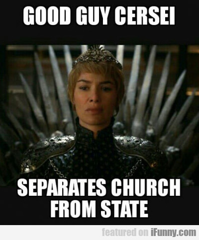 Good Guy Cersei...