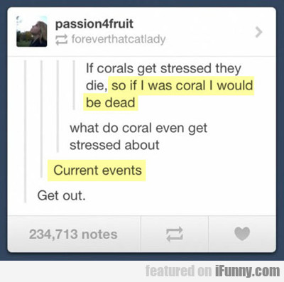 If Corals Get Stressed They Die...
