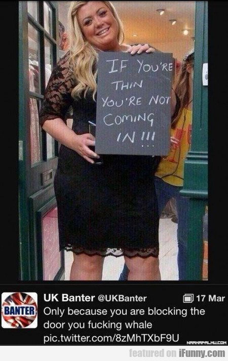 if you're thin you're not coming in...