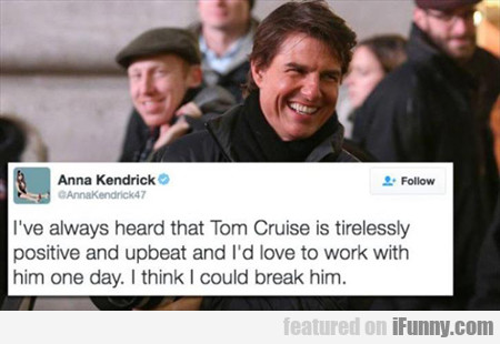 I've Always Heard That Tom Cruise...