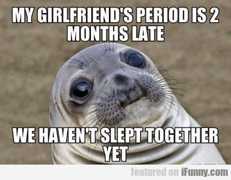 My Gf's Period Is Two Months Late...